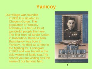 Yanicoy Our village was founded in1908.It is situated in Chegem Gorge. The po