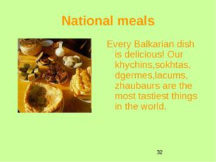 National meals Every Balkarian dish is delicious! Our khychins,sokhtas, dgerm