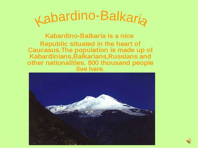 Kabardino-Balkaria is a nice Republic situated in the heart of Caucasus.The p...