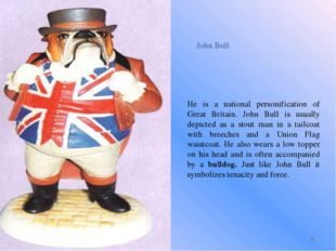 John Bull He is a national personification of Great Britain. John Bull is usu