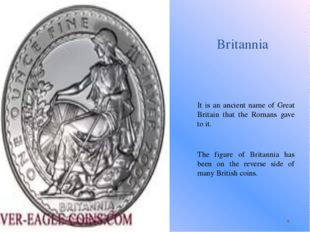 Britannia It is an ancient name of Great Britain that the Romans gave to it.