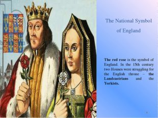 The National Symbol of England The red rose is the symbol of England. In the