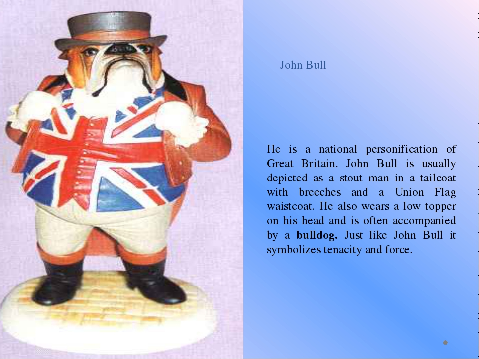 John Bull He is a national personification of Great Britain. John Bull is usu...
