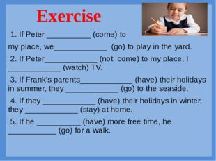 1. If Peter __________ (come) to my place, we____________ (go) to play in t