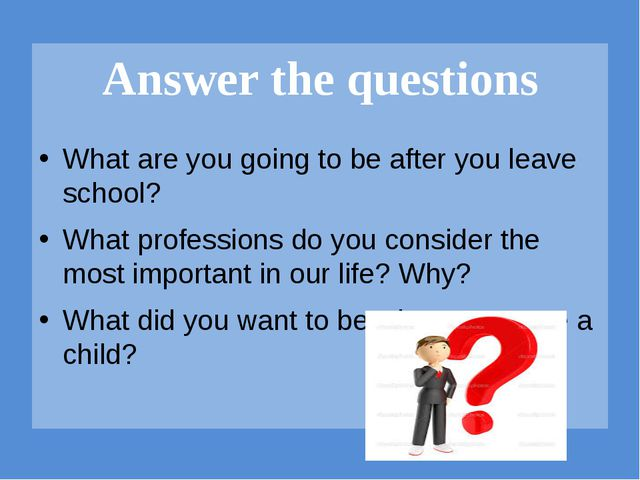 What are you going to be after you leave school? What professions do you con...