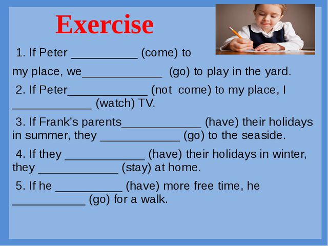 1. If Peter __________ (come) to my place, we____________ (go) to play in t...