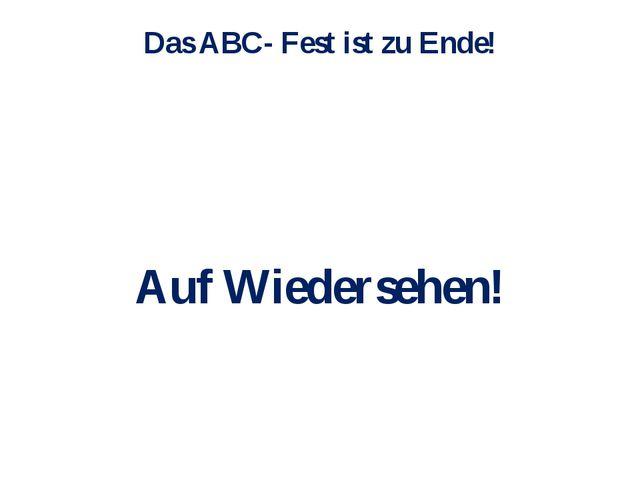 Das ABC- Fest ist zu Ende! Auf Wiedersehen!