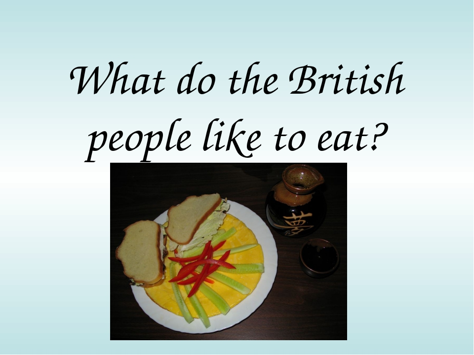 What do the British people like to eat?