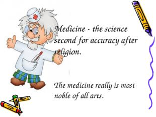 Medicine - the science second for accuracy after religion. The medicine reall