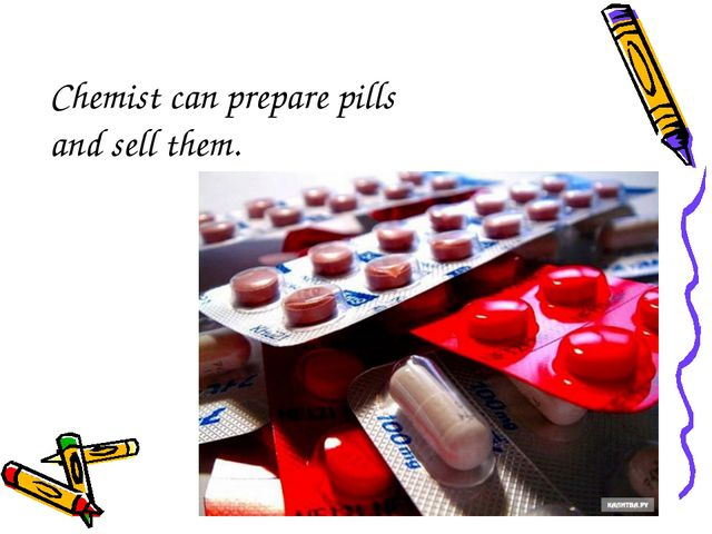 Chemist can prepare pills and sell them.