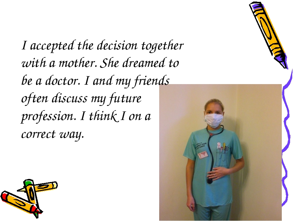I accepted the decision together with a mother. She dreamed to be a doctor. I...