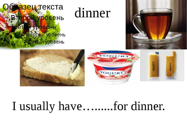 dinner I usually have…......for dinner.