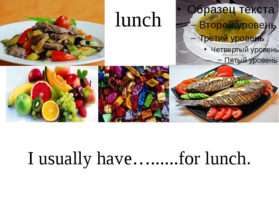 lunch I usually have…......for lunch.