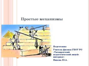 Простые механизмы Подготовил Учитель физики ГБОУ РО «Таганрогский педагогичес
