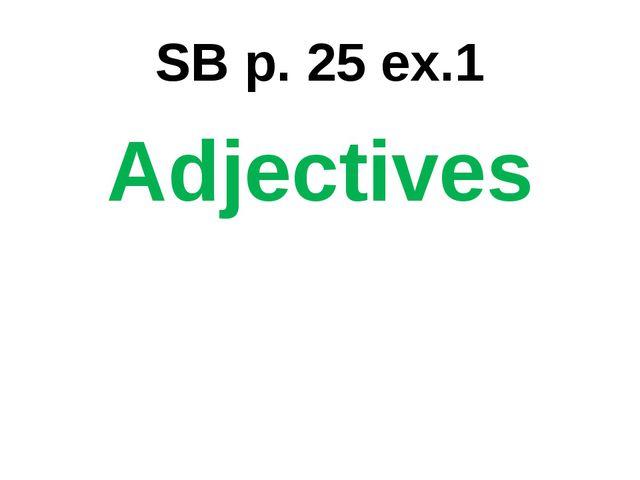 SB p. 25 ex.1 Adjectives