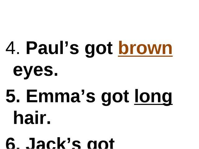 4. Paul's got brown eyes. 5. Emma's got long hair. 6. Jack's got sunglasses.