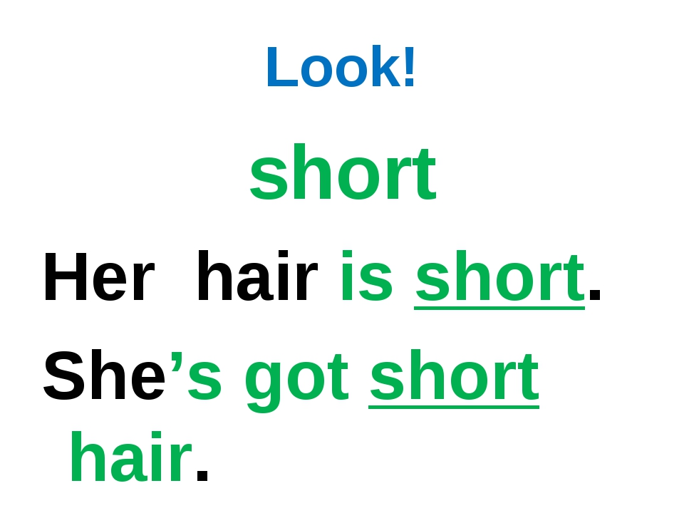Look! short Her hair is short. She's got short hair.
