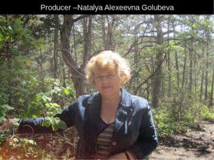 Producer –Natalya Alexeevna Golubeva