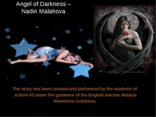 Angel of Darkness – Nadin Malahova The story has been created and performed b