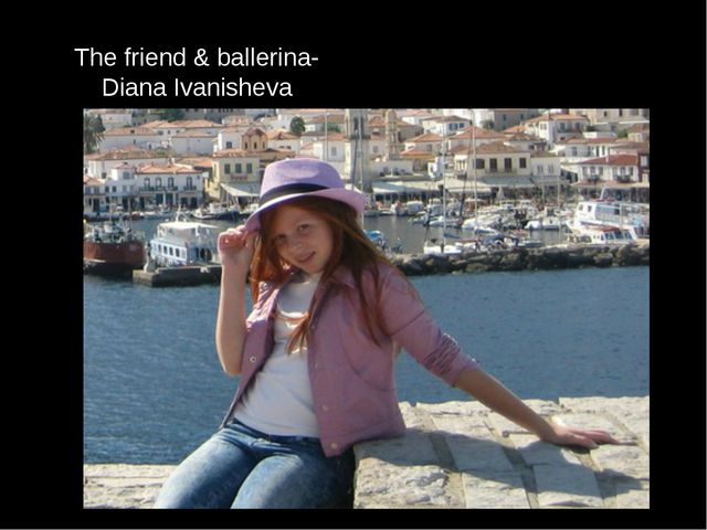 The friend & ballerina- Diana Ivanisheva