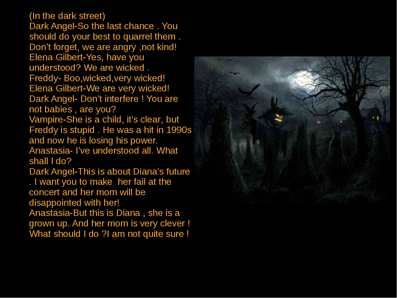 (In the dark street) Dark Angel-So the last chance . You should do your best...