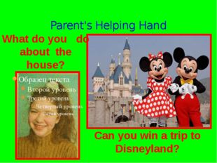 Parent's Helping Hand What do you do about the house? Can you win a trip to D