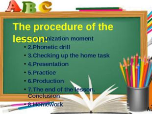 1.Organization moment 2.Phonetic drill 3.Checking up the home task 4.Presenta