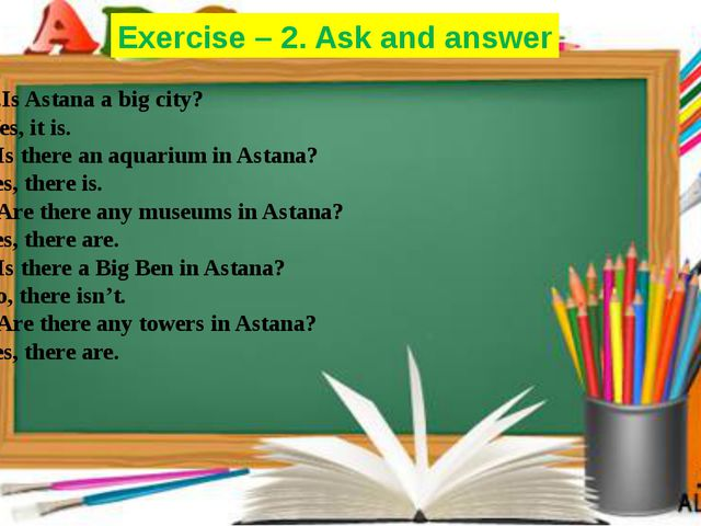 1 .Is Astana a big city? Yes, it is. 2.Is there an aquarium in Astana? Yes, t...