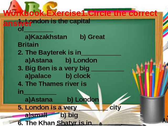 1. London is the capital of________ a)Kazakhstan b) Great Britain 2. The Bayt...