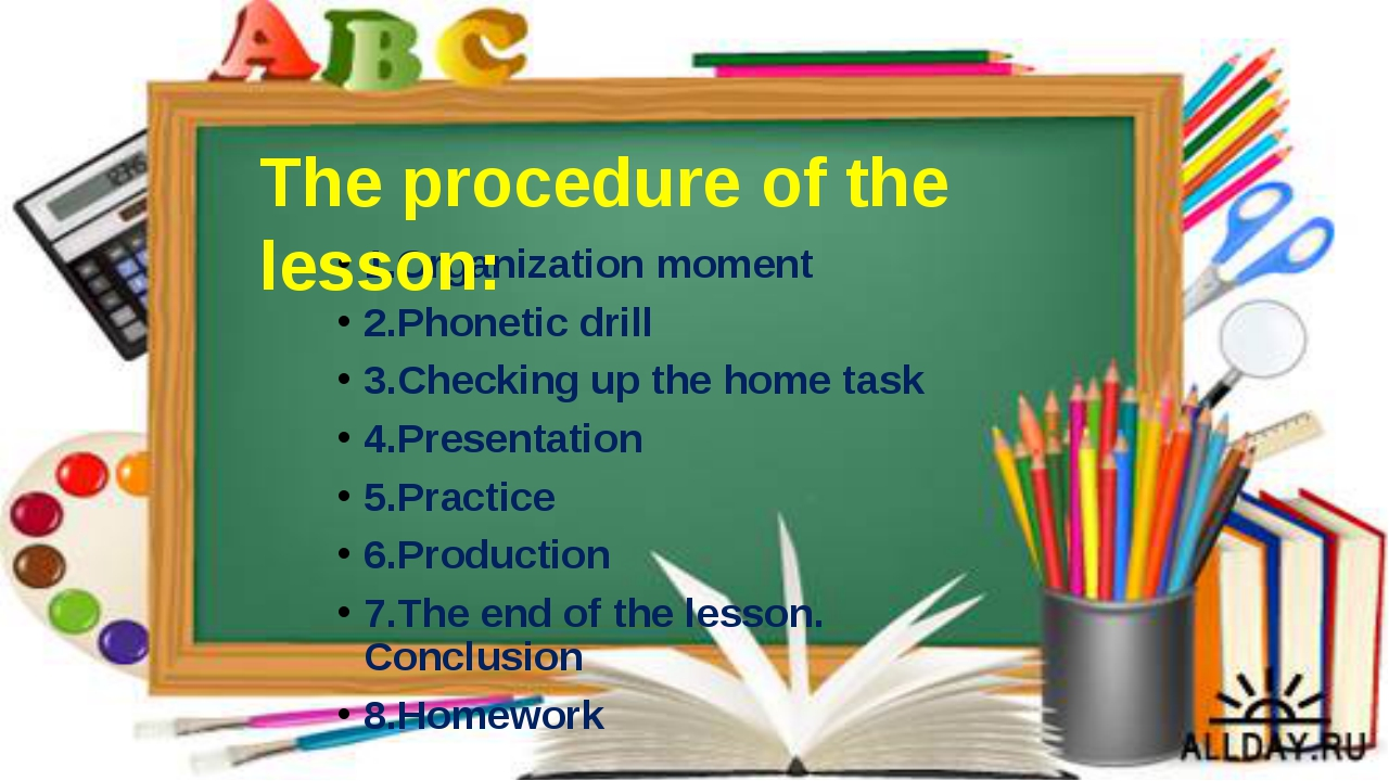 1.Organization moment 2.Phonetic drill 3.Checking up the home task 4.Presenta...