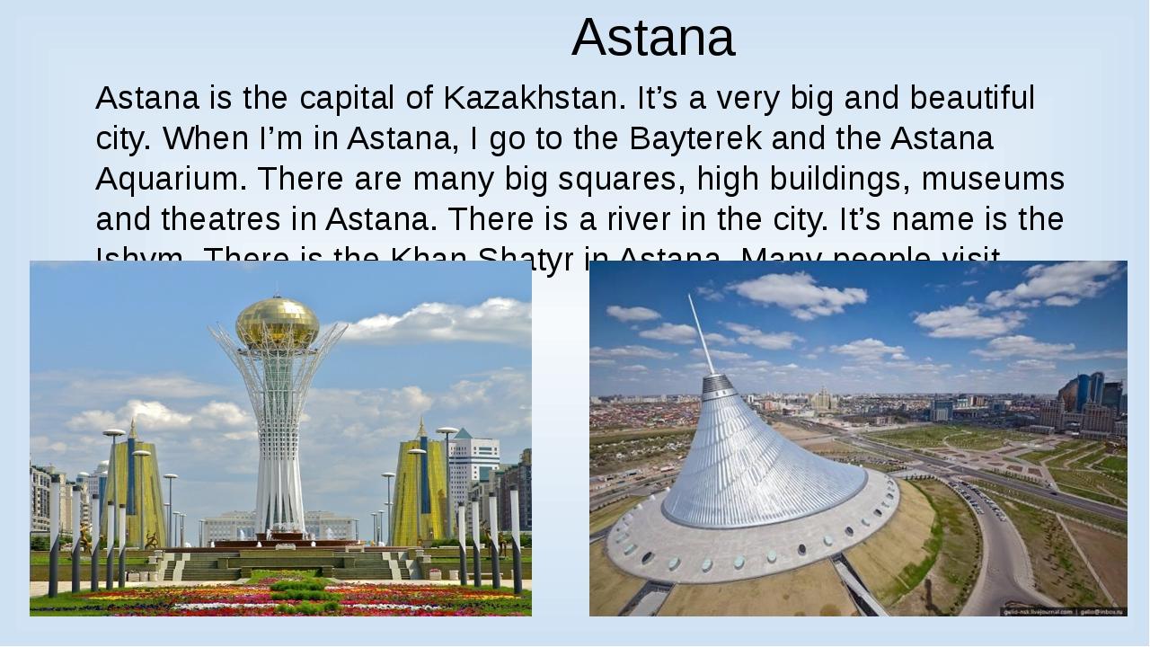 Astana Astana is the capital of Kazakhstan. It's a very big and beautiful ci...