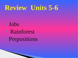 Jobs Rainforest Prepositions Review Units 5-6