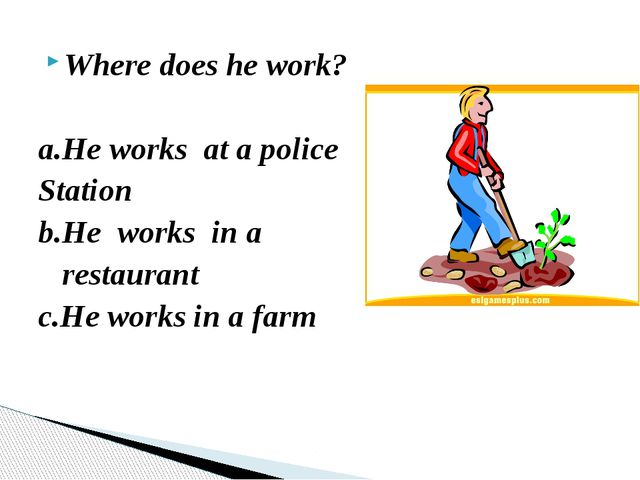 Where does he work? a.He works at a police Station b.He works in a restaurant...