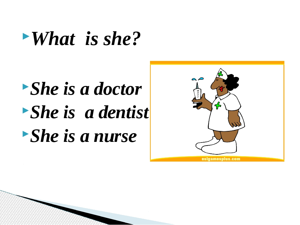 What is she? She is a doctor She is a dentist She is a nurse