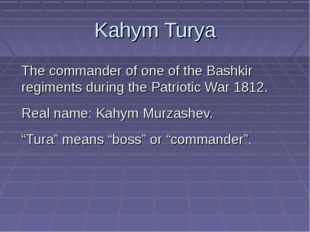 Kahym Turya The commander of one of the Bashkir regiments during the Patrioti