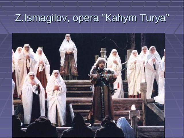 "Z.Ismagilov, opera ""Kahym Turya"""