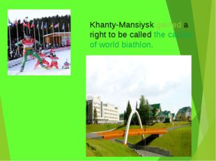 Khanty-Mansiysk gained a right to be called the capital of world biathlon.