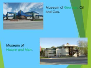 Museum of Geology, Oil and Gas. Museum of Nature and Man.