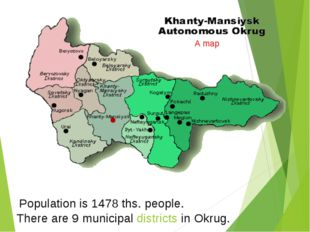 There are 9 municipal districts in Okrug. Population is 1478 ths. people. A map