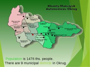 There are 9 municipal districts in Okrug. Population is 1478 ths. people.