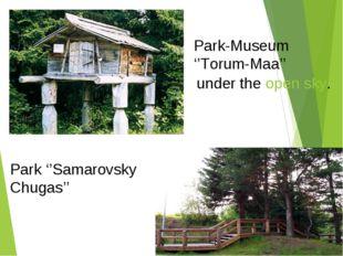 Park-Museum ''Torum-Maa'' Park ''Samarovsky Chugas'' under the open sky.