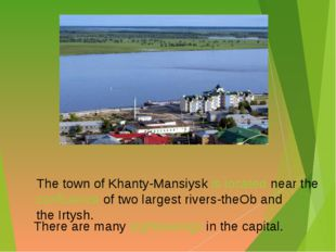 The town of Khanty-Mansiysk is located near the confluence of two largest ri