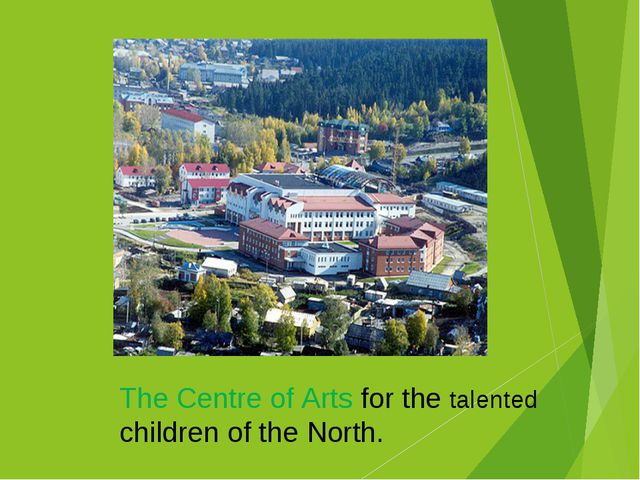 The Centre of Arts for the talented children of the North.