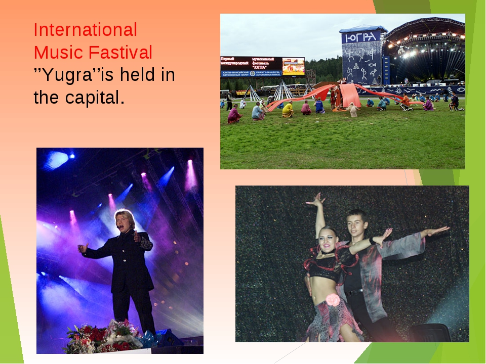 International Music Fastival ''Yugra''is held in the capital.