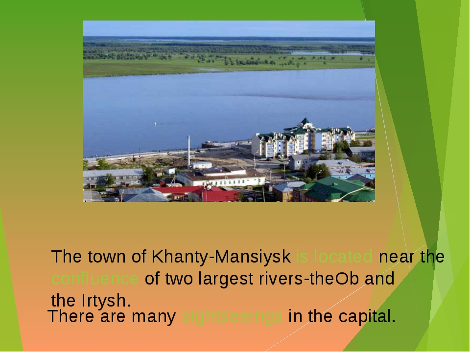 The town of Khanty-Mansiysk is located near the confluence of two largest ri...