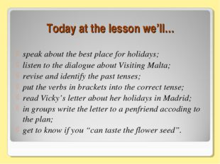 Today at the lesson we'll… speak about the best place for holidays; listen to
