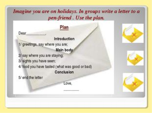 Imagine you are on holidays. In groups write a letter to a pen-friend . Use t