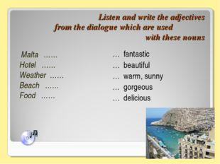 Listen and write the adjectives from the dialogue which are used with these n
