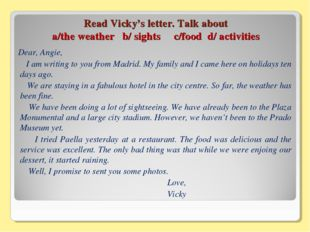 Read Vicky's letter. Talk about a/the weather b/ sights c/food d/ activities