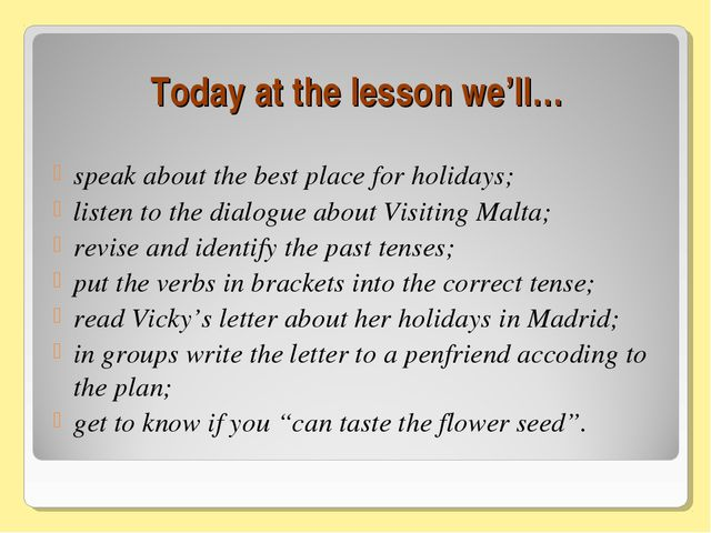Today at the lesson we'll… speak about the best place for holidays; listen to...
